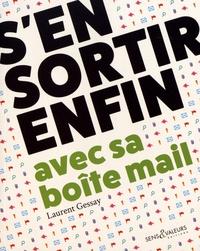 Laurent Gessay - S'en sortir enfin avec sa boîte mail - Travailler mieux et sans stress.