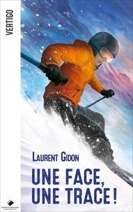 Laurent Gidon - Une face, une trace !.
