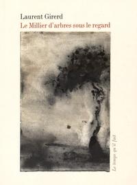 Laurent Girerd - Le millier d'arbres sous le regard.