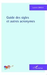 Laurent Giroux - Guide des sigles et autres acronymes.