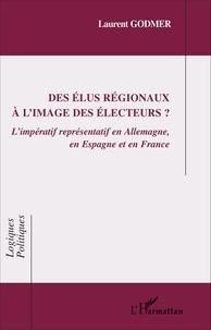 Laurent Godmer - Des élus régionaux à l'image des électeurs? - L'impératif représentatif en Allemagne, en Espagne et en France.