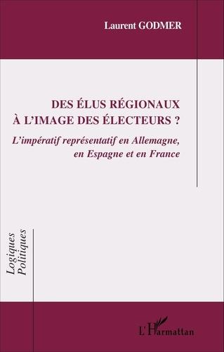 Des élus régionaux à l'image des électeurs?. L'impératif représentatif en Allemagne, en Espagne et en France