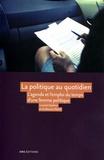 Laurent Godmer et Guillaume Marrel - La politique au quotidien - L'agenda et l'emploi du temps d'une femme politique.