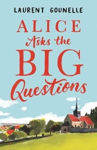 Laurent Gounelle - Alice Asks the Big Questions.
