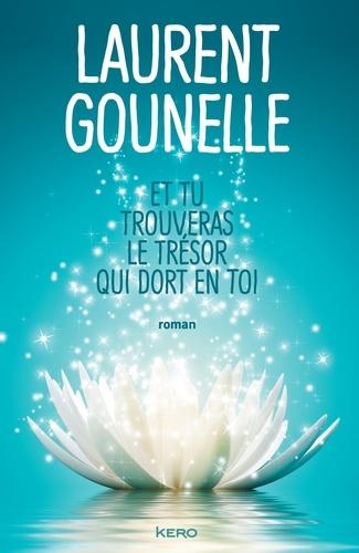 Et tu trouveras le trésor qui dort en toi - Laurent Gounelle - Format ePub - 9782366581751 - 14,99 €