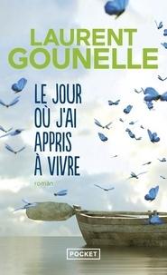 Laurent Gounelle - Le jour où j'ai appris à vivre.