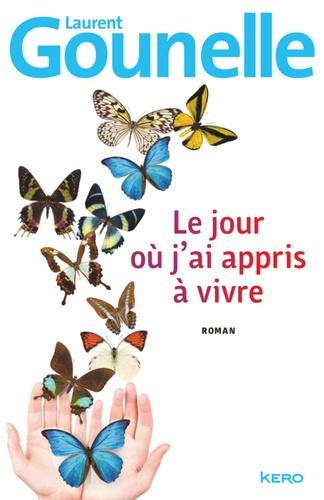 Le jour où j'ai appris à vivre - Laurent Gounelle - Format ePub - 9782366580990 - 13,99 €