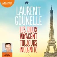 Laurent Gounelle et Martin Desgagné - Les dieux voyagent toujours incognito.