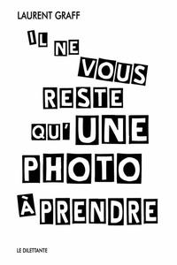 Laurent Graff - Il ne vous reste qu'une photo à prendre.