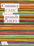 Laurent Grandadam et Manuella Chantepie - Cuisinez chic avec les grands chefs.