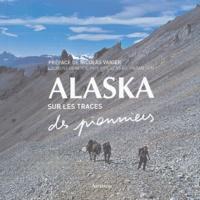 Laurent Granier et Philippe Lansac - Alaska - Sur les traces des pionniers.