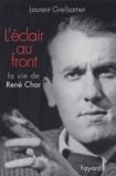 Laurent Greilsamer - L'éclair au front - La vie de René Char.