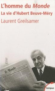 Laurent Greilsamer - L'homme du Monde - La vie d'Hubert Beuve-Méry.