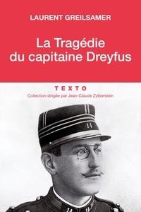 Laurent Greilsamer - La tragédie du capitaine Dreyfus.