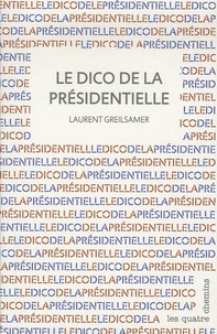 Laurent Greilsamer - Le dico de la présidentielle.
