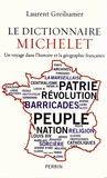 Laurent Greilsamer - Le dictionnaire Michelet - Un voyage dans l'histoire et la géographie françaises.