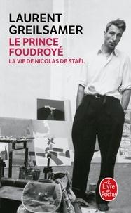 Laurent Greilsamer - Le Prince foudroyé - La vie de Nicolas de Staël.