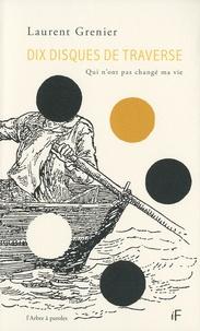 Laurent Grenier - Dix disques de traverse - Qui n'ont pas changé ma vie.