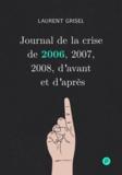 Laurent Grisel - Journal de la crise de 2006, 2007, 2008, d'avant et d'après - Volume 1 : 2006.
