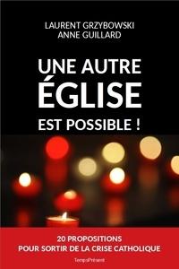 Laurent Grzybowski et Anne Guillard - Une autre Eglise est possible ! - Vingt propositions pour sortir de la crise catholique.