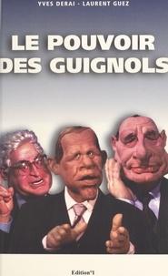 Laurent Guez et Yves Derai - Le pouvoir des Guignols.