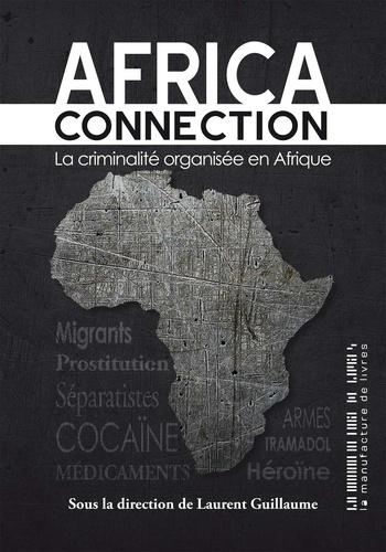 Africa connection. La criminalite organisée en Afrique