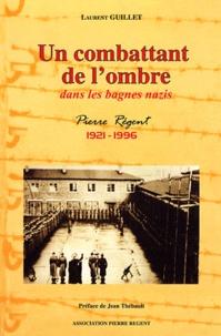 Laurent Guillet - Un combattant de l'ombre dans les bagnes nazis.