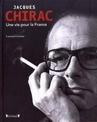 Laurent Guimier - Jacques Chirac - Une vie pour la France.
