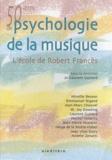 Laurent Guirard - Cinquante ans de psychologie de la musique - L'école de Robert Francès.