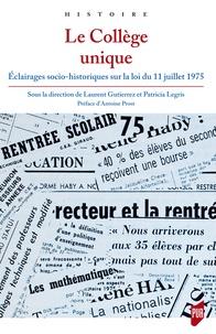 Laurent Gutierrez et Patricia Legris - Le Collège unique - Eclairages socio-historiques sur la loi du 11 juillet 1975.