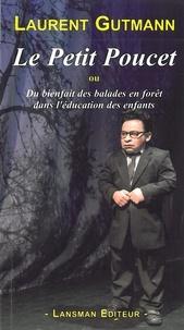 Laurent Gutmann - Le Petit Poucet - Ou Du bienfait des balades en forêt dans l'éducation des enfants.