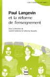 Laurent Guttierez et Catherine Kounelis - Paul Langevin et la réforme de l'enseignement - Actes du séminaire tenu à l'ESPCI ParisTech du 15 janvier au 14 mai 2009.