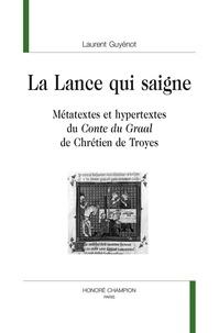 """Laurent Guyénot - La Lance qui saigne - Métatextes et hypertextes du """"Conte du Graal"""" de Chrétien de Troyes."""