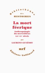 Laurent Guyénot - La mort féerique - Anthropologie du merveilleux XIIe-XVe siècle.