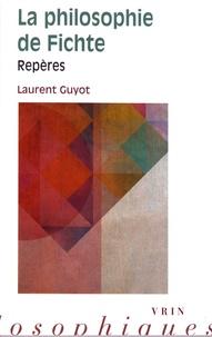 Laurent Guyot - La philosophie de Fichte.