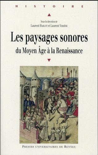 Laurent Hablot et Laurent Vissière - Les paysages sonores - Du Moyen Age à la Renaissance.