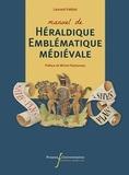 Laurent Hablot - Manuel d'héraldique et d'emblématique médievale - Des signes, une société, comprendre les emblèmes du Moyen-Age (XIIe - XVIe siècles).