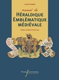Laurent Hablot - Manuel de héraldique emblématique médiévale.
