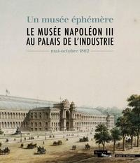 Laurent Haumesser - Le musée Napoléon III au palais de l'Industrie - Un musée éphémère (mai-octobre 1862).