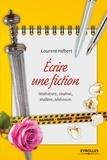 Laurent Hébert - Ecrire une fiction - Littérature, cinéma, théâtre, télévision.