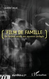 Laurent Helye - Film de famille - De l'archive privée aux souvenirs partagés.