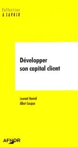 Laurent Hermel et Albert Louppe - Développer son capital client.