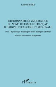 Laurent Herz - Dictionnaire étymologique des noms de famille français d'origine étrangère et régionale - Avec l'étymologie de quelques noms étrangers célèbres.