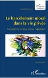 Laurent Hincker - Le harcèlement moral dans la vie privée - Connaître la loi pour mieux l'appliquer.