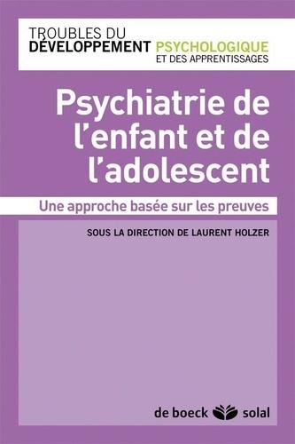 Laurent Holzer - Psychiatrie de l'enfant et de l'adolescent - Une approche basée sur les preuves.
