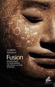 Laurent Huguelit - Fusion - Bouddhisme & chamanisme, un coeur à coeur spirituel.