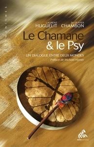 Laurent Huguelit et Olivier Chambon - Le Chamane & le Psy - Un dialogue entre deux mondes.