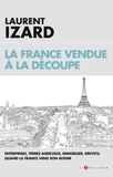 Laurent Izard - La France vendue à la découpe - Economie, agriculture, sciences, quand la France vend son avenir.