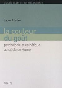 Laurent Jaffro - La couleur du goût - Psychologie et esthétique au siècle de Hume.