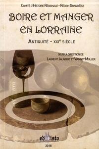 Laurent Jalabert et Vianney Muller - Boire et manger en Lorraine - (Antiquité-XXIe siècle).